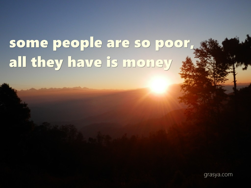 people are poor all they have is money