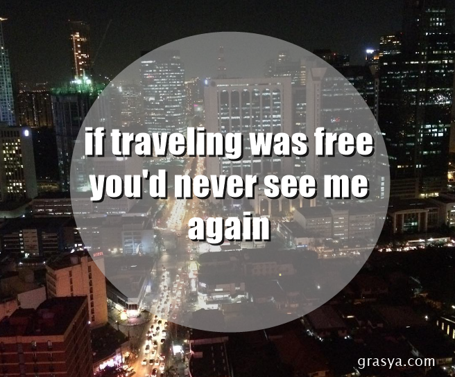 if travel was free you'd never hear from me again